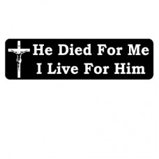 Christian Sticker-HE DIED FOR ME I LIVE FOR HIM #1097