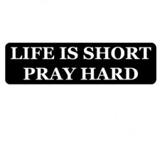 Christian Sticker-LIFE IS SHORT PRAY HARD #1099