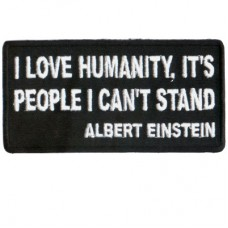 Einstein I love humanity its people I cant stand patch