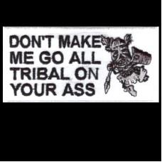 Don't make me go Tribal